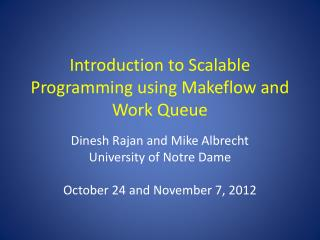 Introduction to Scalable Programming using  Makeflow  and Work Queue