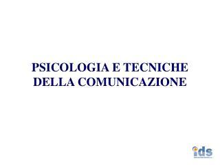 PSICOLOGIA E TECNICHE DELLA COMUNICAZIONE