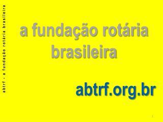 a  funda��o rot�ria brasileira abtrf.br