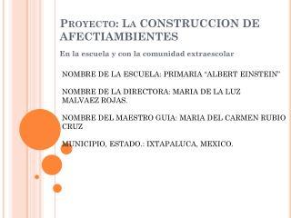 Proyecto: La CONSTRUCCION DE  AFECTIAMBIENTES