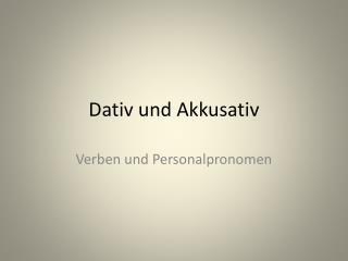 Dativ  und  Akkusativ