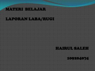 MATERI  BELAJAR LAPORAN LABA/RUGI HAIRUL SALEH 109204074