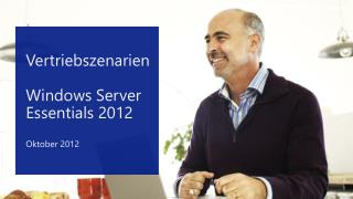 Vertriebszenarien Windows  Server Essentials 2012  Oktober  2012