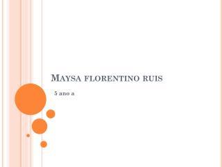Maysa florentino  r uis