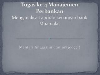 Tugas ke-4 Manajemen Perbankan Menganalisa Laporan keuangan bank Muamalat