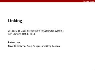 Linking 15-213 / 18-213: Introduction to Computer Systems 12 th  Lecture, Oct. 6, 2011