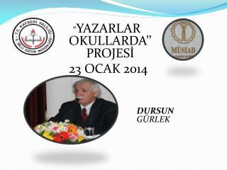 """"""" YAZARLAR OKULLARDA'' PROJESİ  23 OCAK 2014"""
