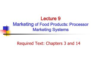Lecture 9 Marketing of Food Products: Processor Marketing Systems
