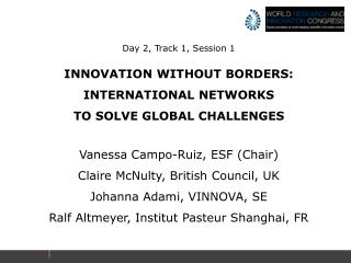 Day 2, Track 1, Session 1 INNOVATION WITHOUT BORDERS: INTERNATIONAL NETWORKS