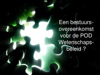 Een bestuurs-overeenkomst voor de POD Wetenschaps-beleid ?