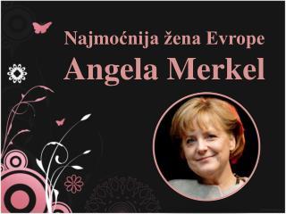 Najmo ?nija �ena Evrope Angela Merkel