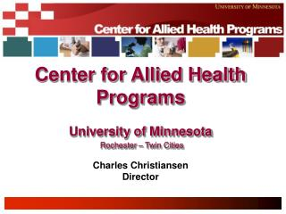 Center for Allied Health Programs  University of Minnesota  Rochester   Twin Cities