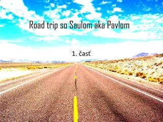 Road trip  so  Saulom aka  Pavlom
