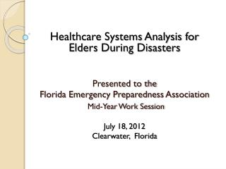 Healthcare Systems Analysis for  Elders During Disasters Presented to the