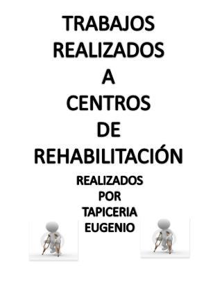 TRABAJOS REALIZADOS A CENTROS DE REHABILITACI�N