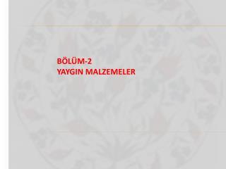 BÖLÜM-2 YAYGIN MALZEMELER