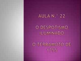 Aula n.º 22 O Despotismo  iluminado O Terramoto de 1755