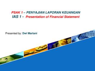 PSAK  1 –  PENYAJIAN LAPORAN KEUANGAN IAS 1 -   Presentation of Financial Statement