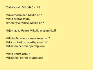 """""""Sähköposti Mikolle"""", s. 43 Minkämaalainen  Mikko on? Missä Mikko asuu?"""