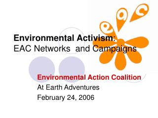Environmental Activism:  EAC Networks  and Campaigns