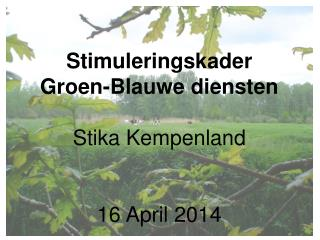 Stimuleringskader Groen-Blauwe diensten Stika Kempenland 16 April 2014