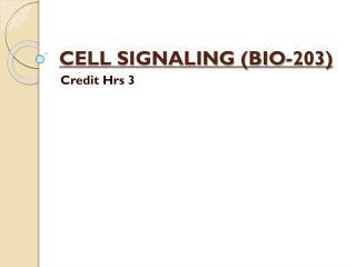 CELL SIGNALING (BIO-203)