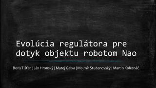 Evol úcia regulátora pre dotyk objektu robotom Nao