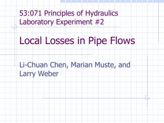53:071 Principles of Hydraulics Laboratory Experiment 2       Local Losses in Pipe Flows