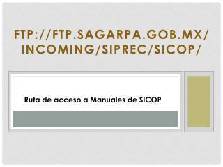 ftp://ftp.sagarpa.gob.mx/incoming/Siprec/SICOP/