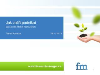 Jak začít podnikat jak  se  stát  interim  manažerem Tomáš Rybička28.11.2013