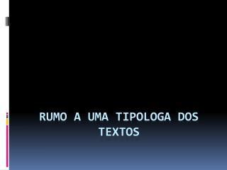 RUMO A UMA TIPOLOGA DOS TEXTOS