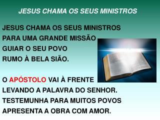 JESUS CHAMA OS SEUS MINISTROS JESUS CHAMA OS SEUS MINISTROS PARA UMA GRANDE MISSÃO