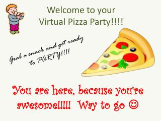 Welcome to your  Virtual Pizza Party!!!!
