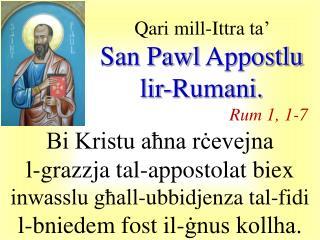 Qari  mill-I ttra  ta�  San Pawl  Appostlu lir-Rumani . Rum  1, 1- 7