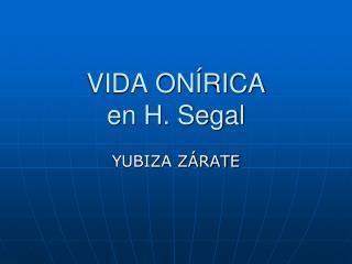 VIDA ONÍRICA en H. Segal