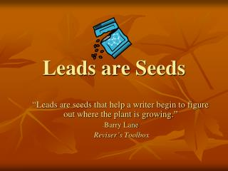 Leads are Seeds