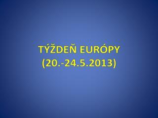 TݎDE? EUR�PY (20.-24.5.2013)