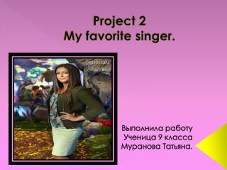 Project 2  My favorite singer .