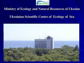 Ministry of Ecology and Natural Resources of Ukraine  Ukrainian Scientific Centre of  Ecology of  Sea
