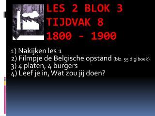 Les 2 blok 3 Tijdvak 8  1800 - 1900