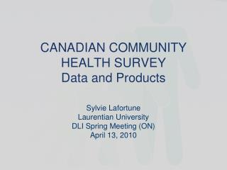 CANADIAN COMMUNITY HEALTH SURVEY Data and Products