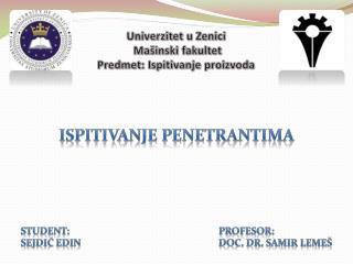 Univerzitet u Zenici  Mašinski fakultet Predmet: Ispitivanje proizvoda