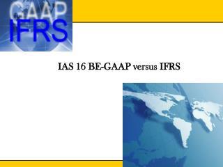 IAS 16 BE-GAAP versus IFRS