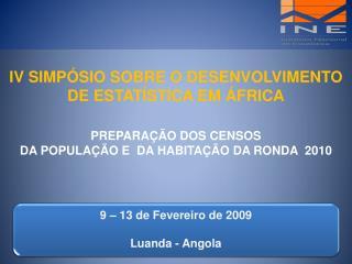 9 – 13 de  Fevereiro  de 2009 Luanda - Angola