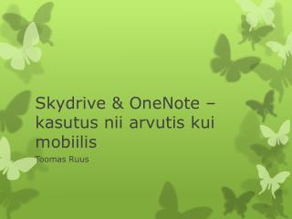 Skydrive  & OneNote –  kasutus nii arvutis  kui mobiilis