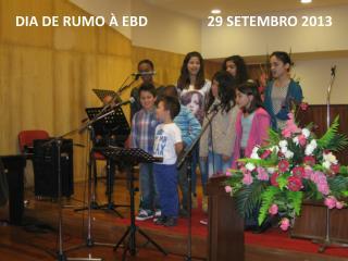 DIA DE RUMO À EBD                 29 SETEMBRO 2013