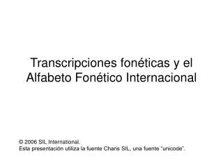 Transcripciones fon ticas y el Alfabeto Fon tico Internacional