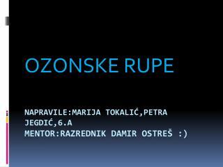 Napravile:MARIJA TOKALIĆ,PETRA  JEGDIĆ,6.A Mentor:razrednik damir  ostreš :)
