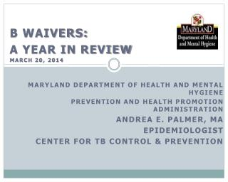 B Waivers: A Year in Review March 20, 2014 Maryland Department of Health and Mental Hygiene