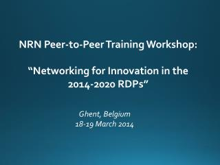 "NRN Peer-to-Peer Training Workshop: ""Networking for Innovation in the 2014-2020 RDPs"""